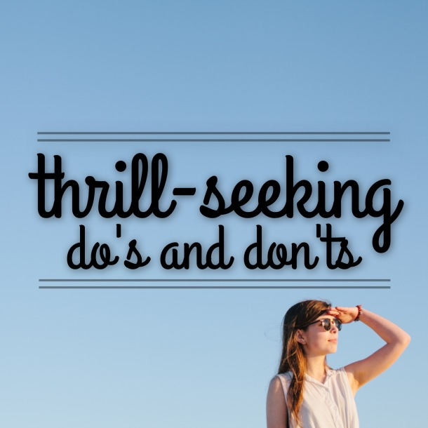 Thrill-Seeking Dos and Donts