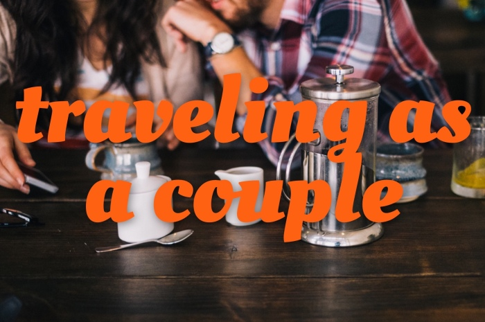 Planning a Trip & Traveling as a Couple