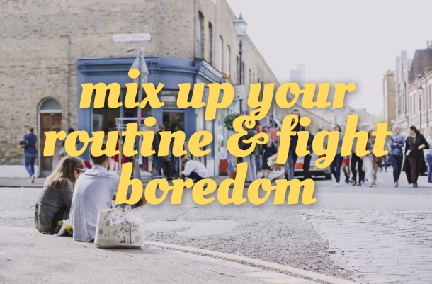 Variety is the Spice of Life: Resources to Mix Up Your Routine & Fight Boredom