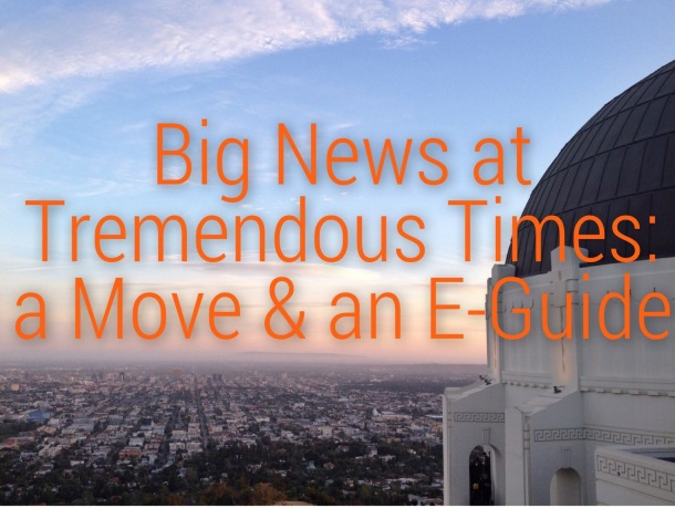 Tremendous Times is Moving & the E-Guide Resources for Everyday Adventurers