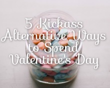 5 Kickass Alternative Ways to Spend Valentine's Day