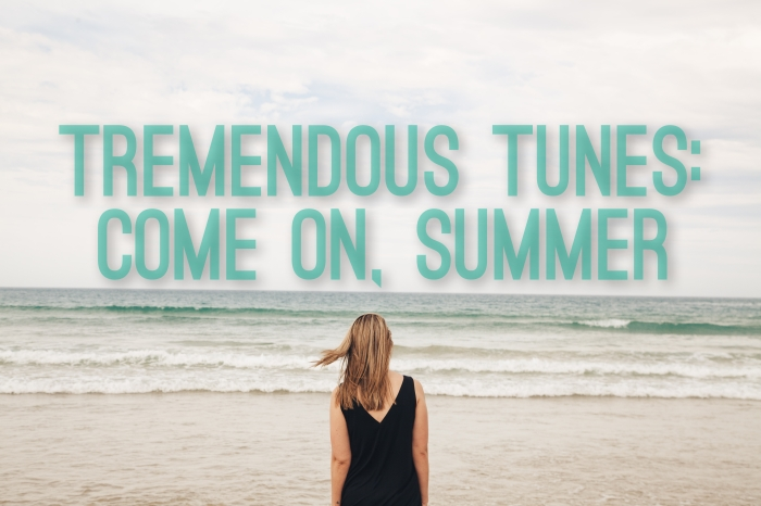 Tremendous Tunes: Come On, Summer