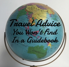 10 Pieces of Travel Advice You Won't Find in a Guidebook