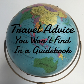 10 Pieces of Travel Advice You Won't Find in aGuidebook