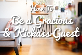 How to be a Gracious and Kickass Guest