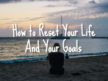 How to Reset Your Life & Your Goals