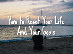 How to Reset Your Life and Your Goals