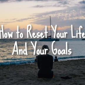 How to Reset Your Life and YourGoals