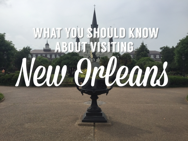 What You Should Know About Visiting New Orleans