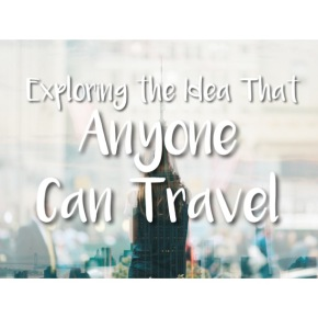 Exploring the Idea That Anyone Can Travel