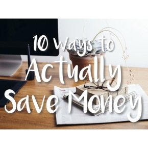 10 Ways to Actually Save Money