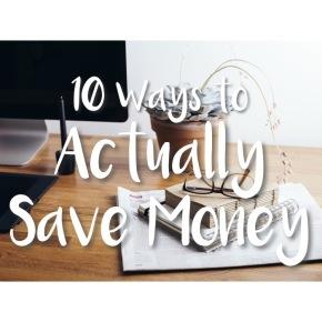 10 Ways to Actually SaveMoney